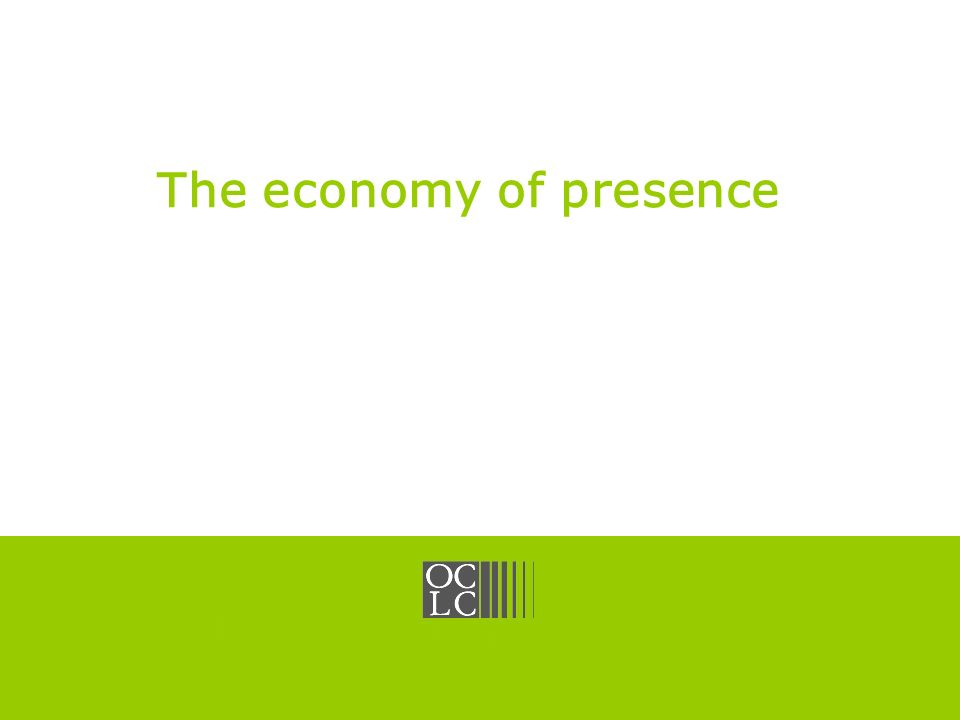 Click to edit Master title style OCLC Online Computer Library Center The economy of presence