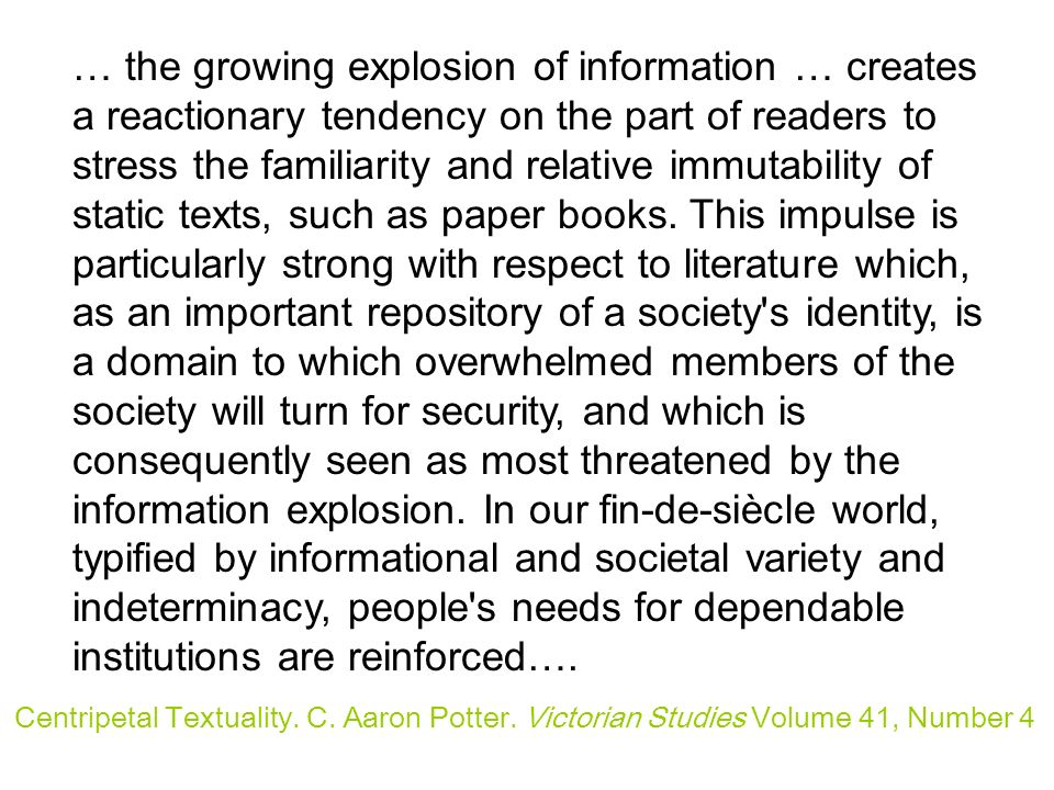… the growing explosion of information … creates a reactionary tendency on the part of readers to stress the familiarity and relative immutability of static texts, such as paper books.