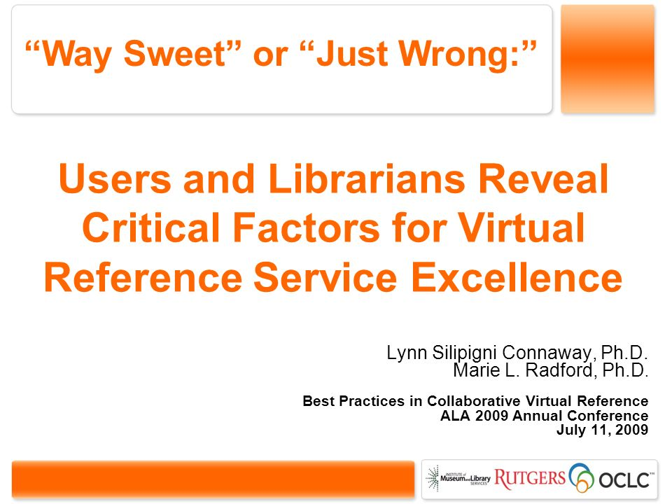 Users and Librarians Reveal Critical Factors for Virtual Reference Service Excellence Lynn Silipigni Connaway, Ph.D.