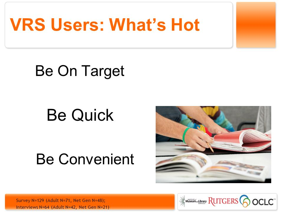 VRS Users: Whats Hot Be On Target Be Quick Be Convenient Survey N=129 (Adult N=71, Net Gen N=48); Interviews N=64 (Adult N=42, Net Gen N=21)