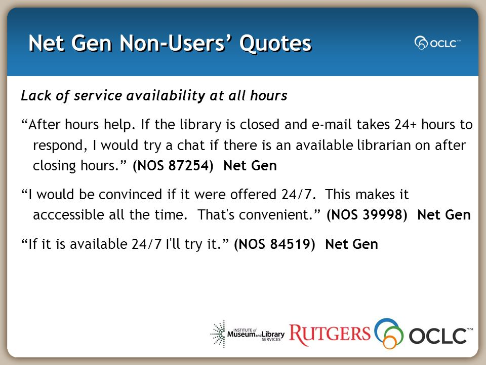 Net Gen Non-Users Quotes Lack of service availability at all hours After hours help.