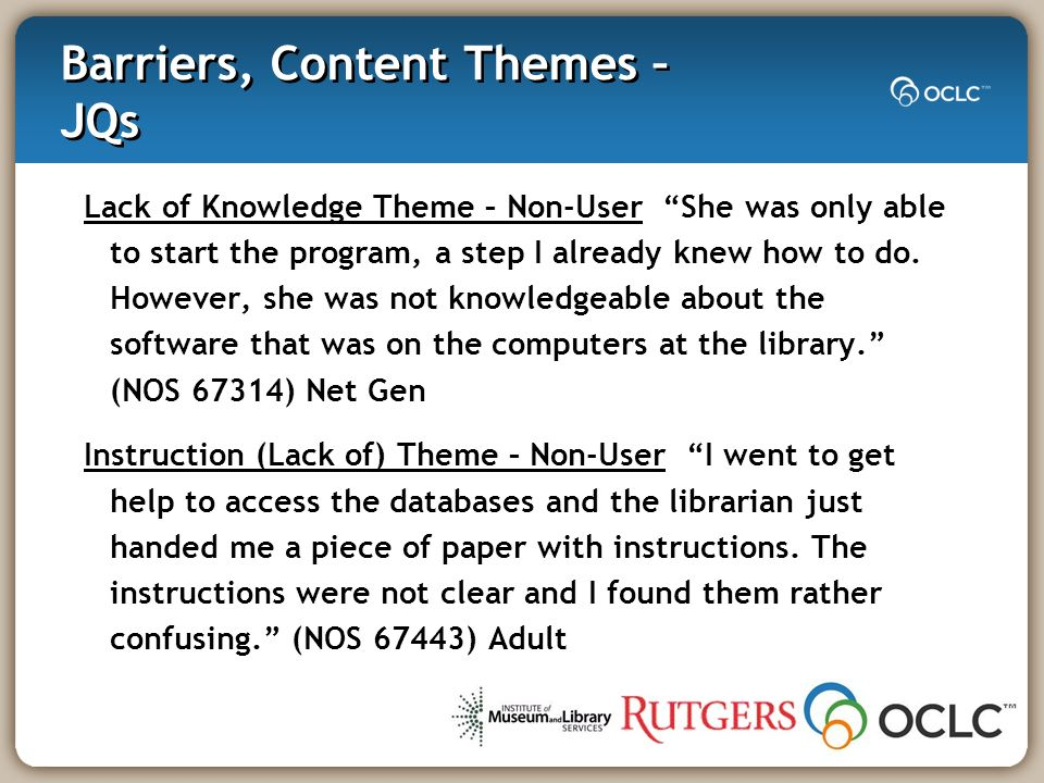 Barriers, Content Themes – JQs Lack of Knowledge Theme – Non-User She was only able to start the program, a step I already knew how to do.