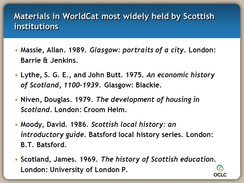 Materials in WorldCat most widely held by Scottish institutions Massie, Allan. 1989. Glasgow: portraits of a city. London: Barrie & Jenkins. Lythe, S.