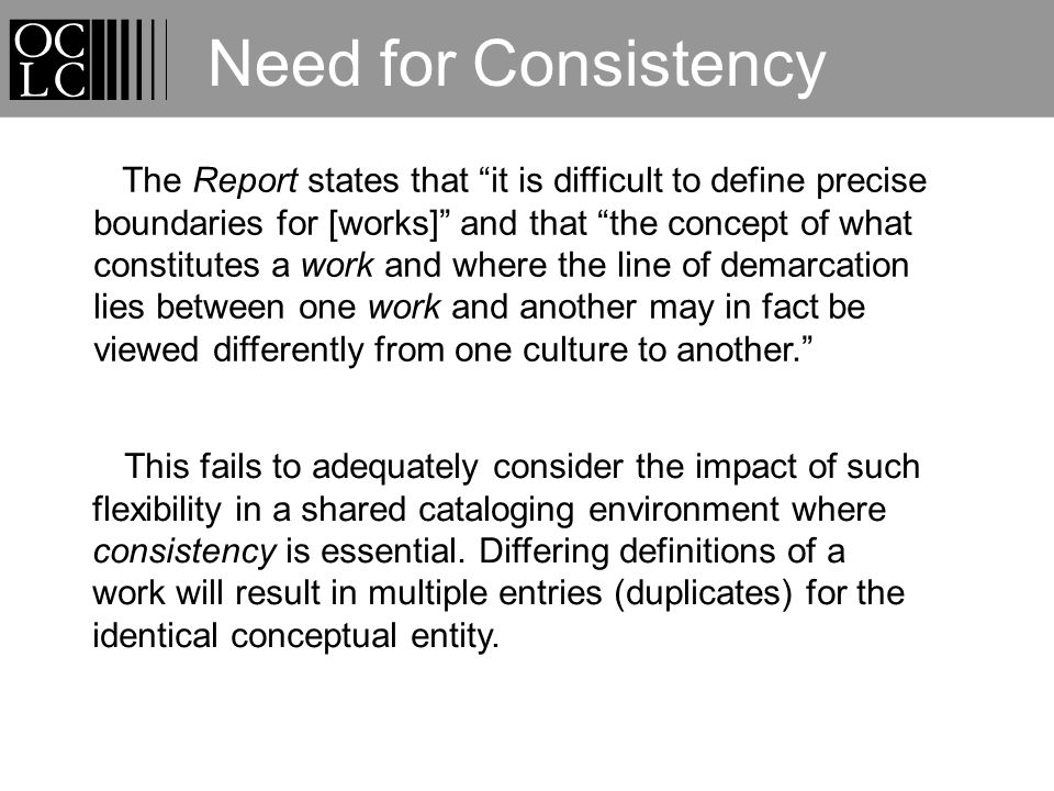 Need for Consistency The Report states that it is difficult to define precise boundaries for [works] and that the concept of what constitutes a work and where the line of demarcation lies between one work and another may in fact be viewed differently from one culture to another.