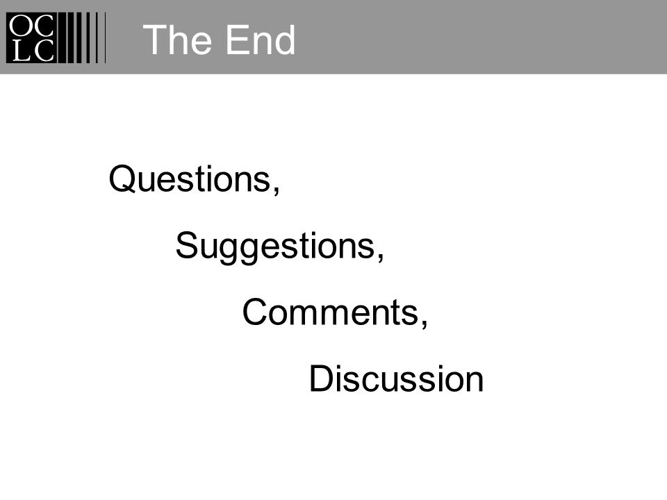 The End Questions, Suggestions, Comments, Discussion