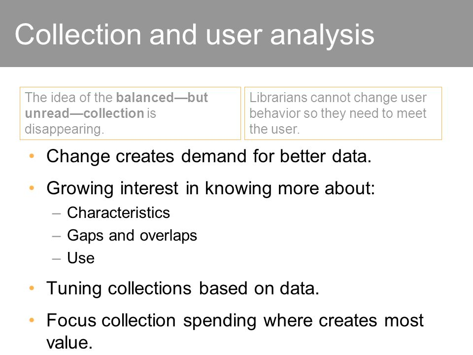Collection and user analysis Change creates demand for better data. Growing interest in knowing more about: –Characteristics –Gaps and overlaps –Use T