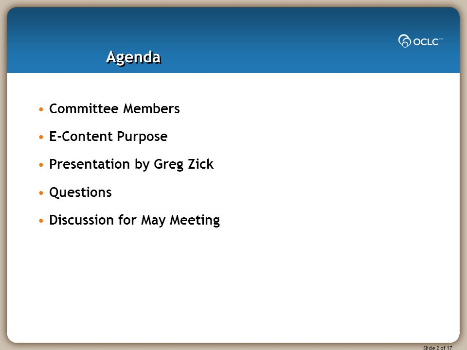 Slide 2 of 17 Agenda Committee Members E-Content Purpose Presentation by Greg Zick Questions Discussion for May Meeting
