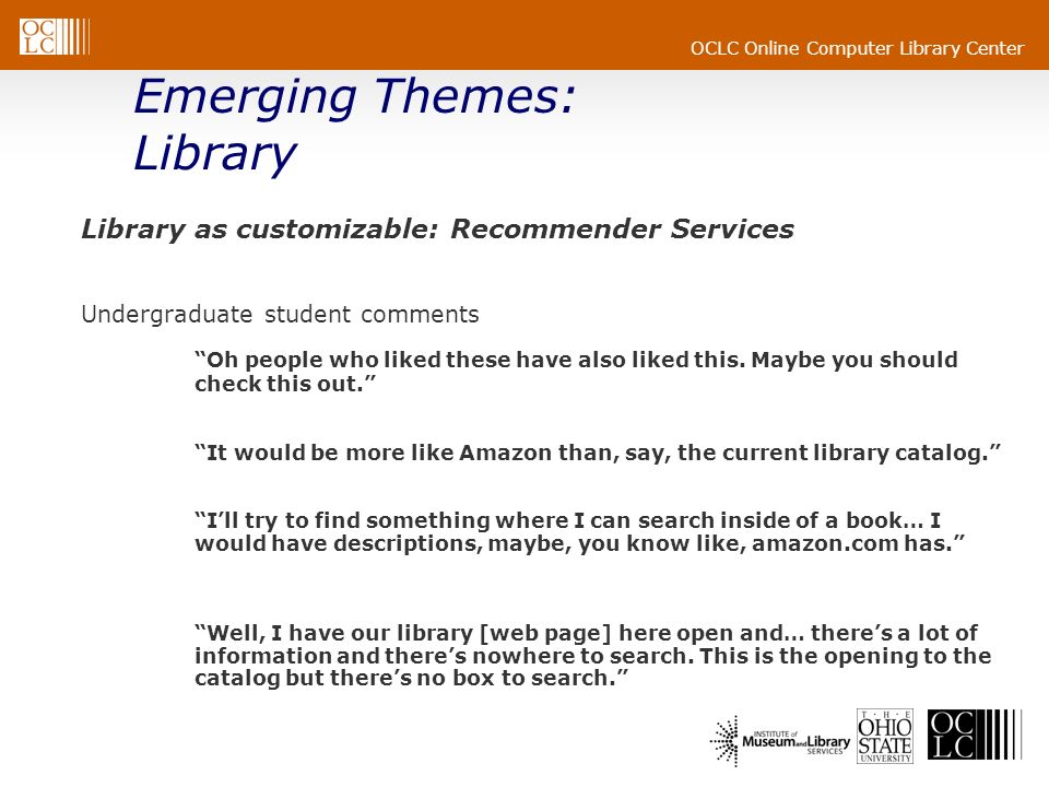 OCLC Online Computer Library Center Library as customizable: Recommender Services Undergraduate student comments Oh people who liked these have also l