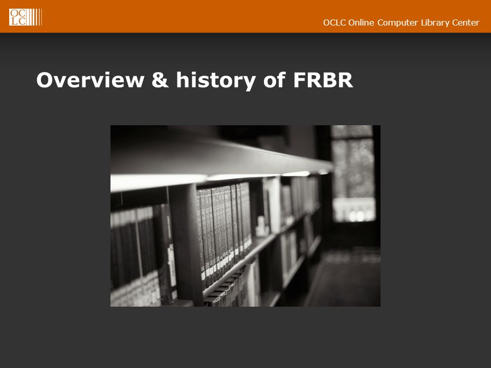 OCLC Online Computer Library Center Overview & history of FRBR