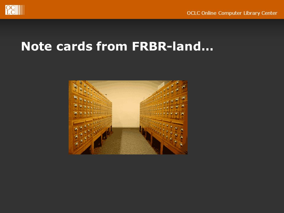 OCLC Online Computer Library Center Note cards from FRBR-land…