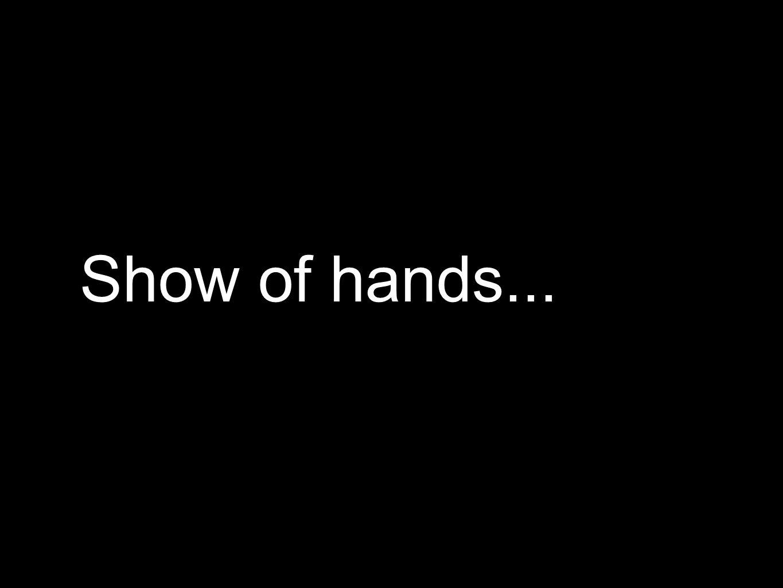Show of hands...