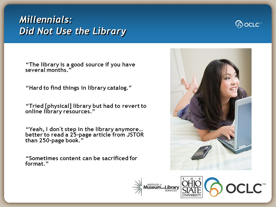Millennials: Did Not Use the Library The library is a good source if you have several months.