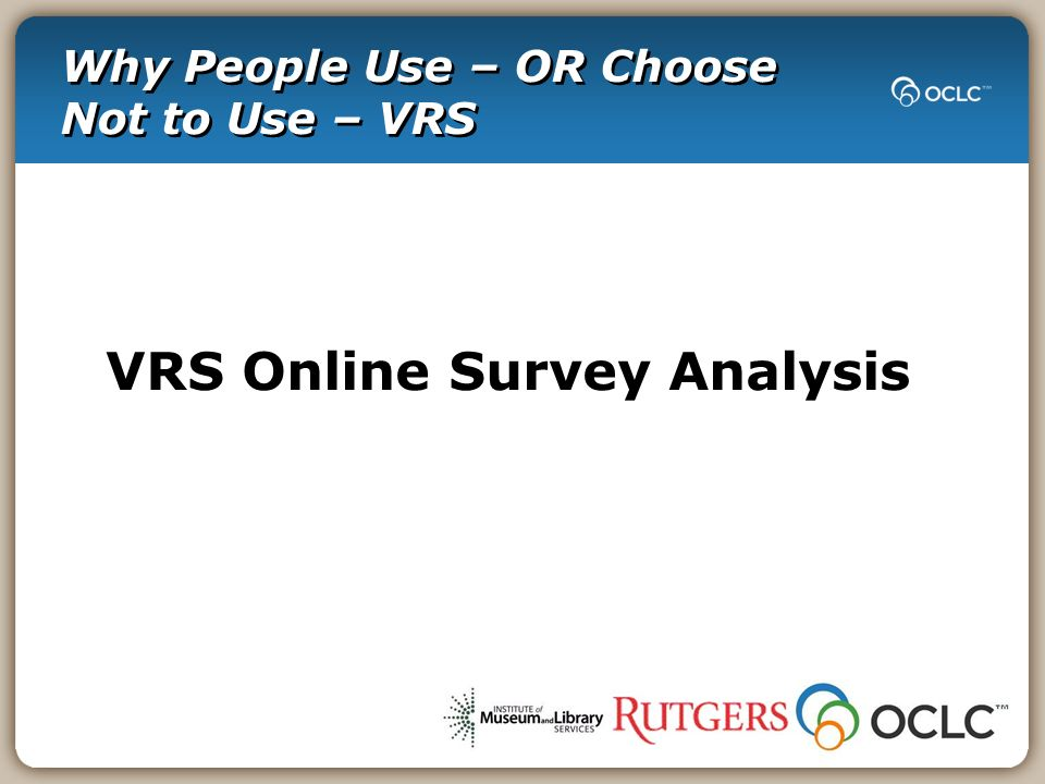 Why People Use – OR Choose Not to Use – VRS VRS Online Survey Analysis