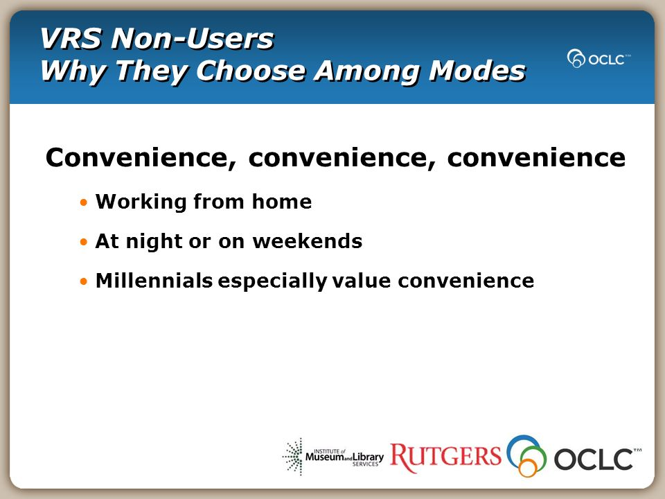 VRS Non-Users Why They Choose Among Modes Convenience, convenience, convenience Working from home At night or on weekends Millennials especially value convenience