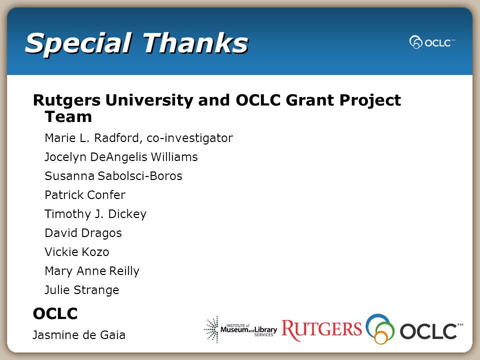 Special Thanks Rutgers University and OCLC Grant Project Team Marie L.