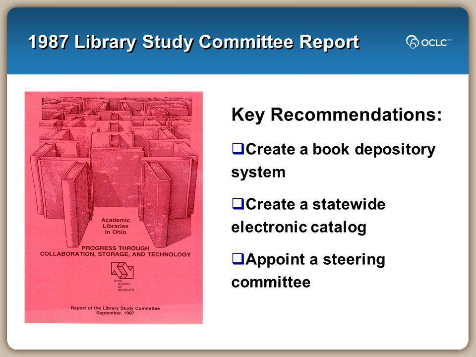 1987 Library Study Committee Report Key Recommendations: Create a book depository system Create a statewide electronic catalog Appoint a steering committee
