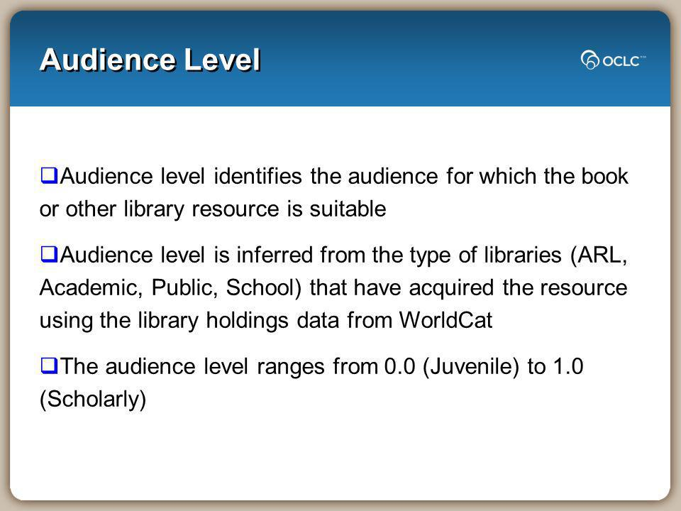 Audience Level Audience level identifies the audience for which the book or other library resource is suitable Audience level is inferred from the typ