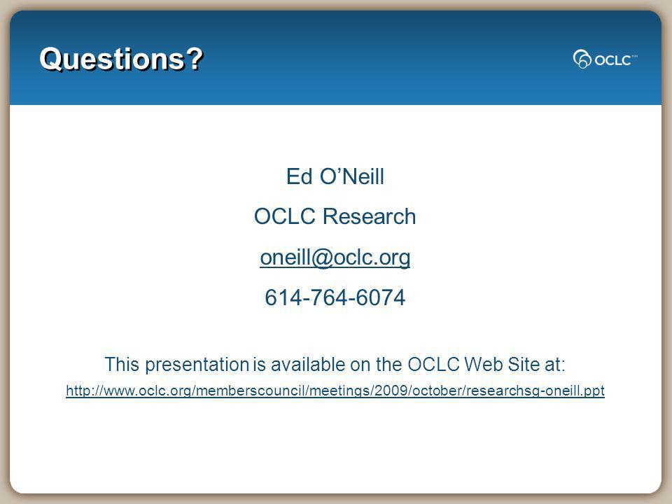 Questions? Ed ONeill OCLC Research oneill@oclc.org 614-764-6074 This presentation is available on the OCLC Web Site at: http://www.oclc.org/memberscou