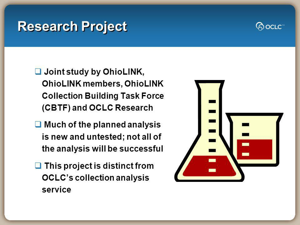 Research Project Joint study by OhioLINK, OhioLINK members, OhioLINK Collection Building Task Force (CBTF) and OCLC Research Much of the planned analy