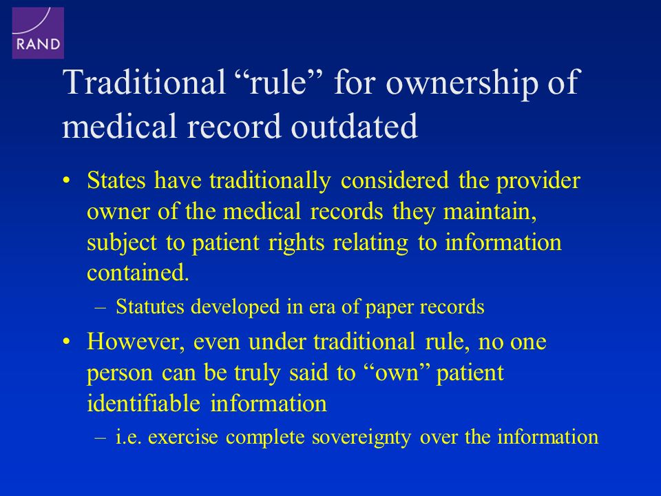 Traditional rule for ownership of medical record outdated States have traditionally considered the provider owner of the medical records they maintain, subject to patient rights relating to information contained.