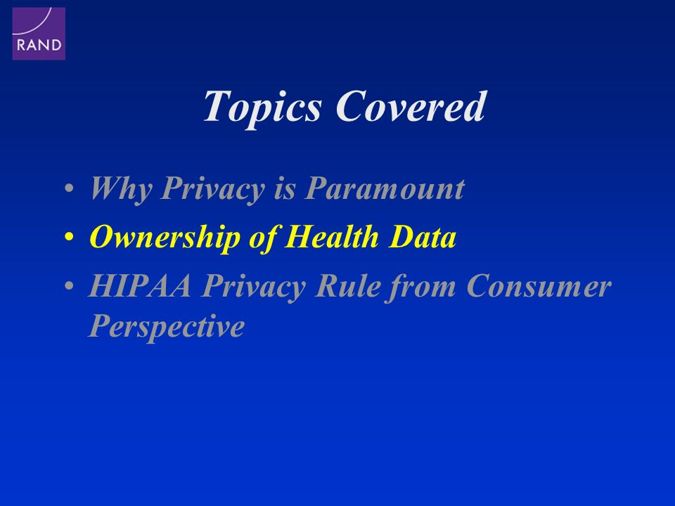 Topics Covered Why Privacy is Paramount Ownership of Health Data HIPAA Privacy Rule from Consumer Perspective
