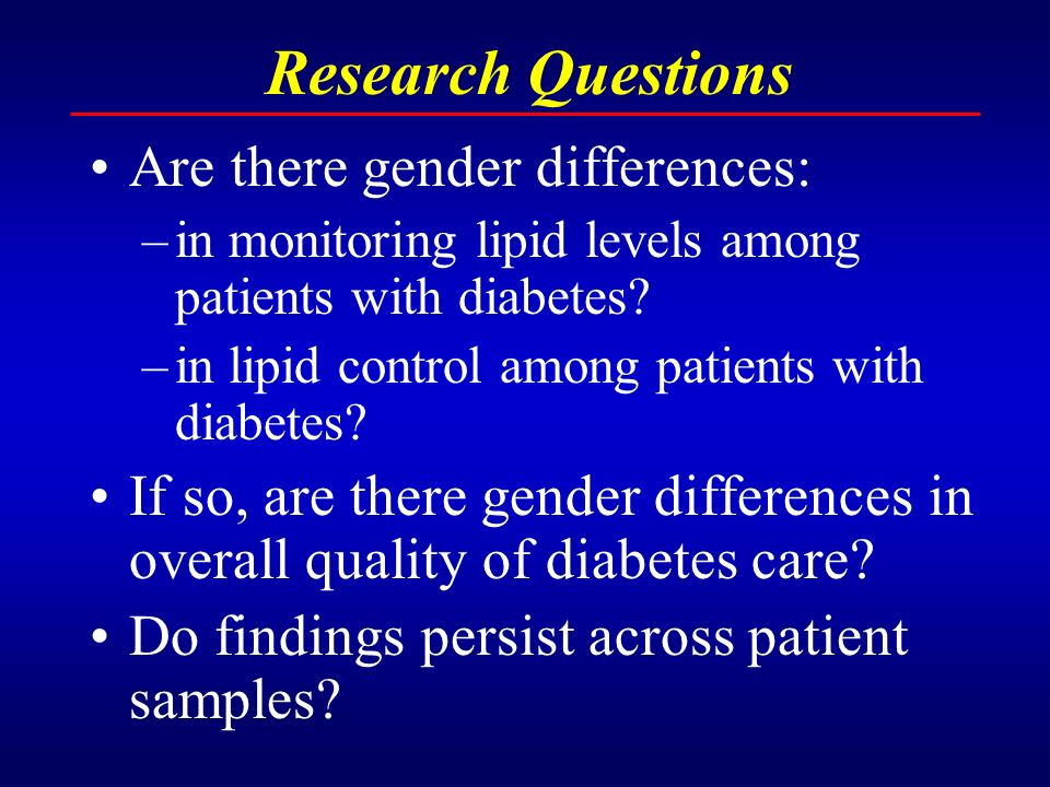Research Questions Are there gender differences: –in monitoring lipid levels among patients with diabetes.