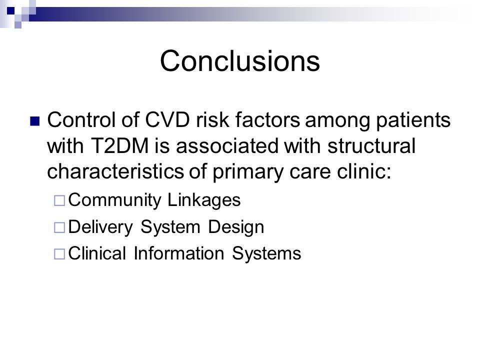 Conclusions Control of CVD risk factors among patients with T2DM is associated with structural characteristics of primary care clinic: Community Linka