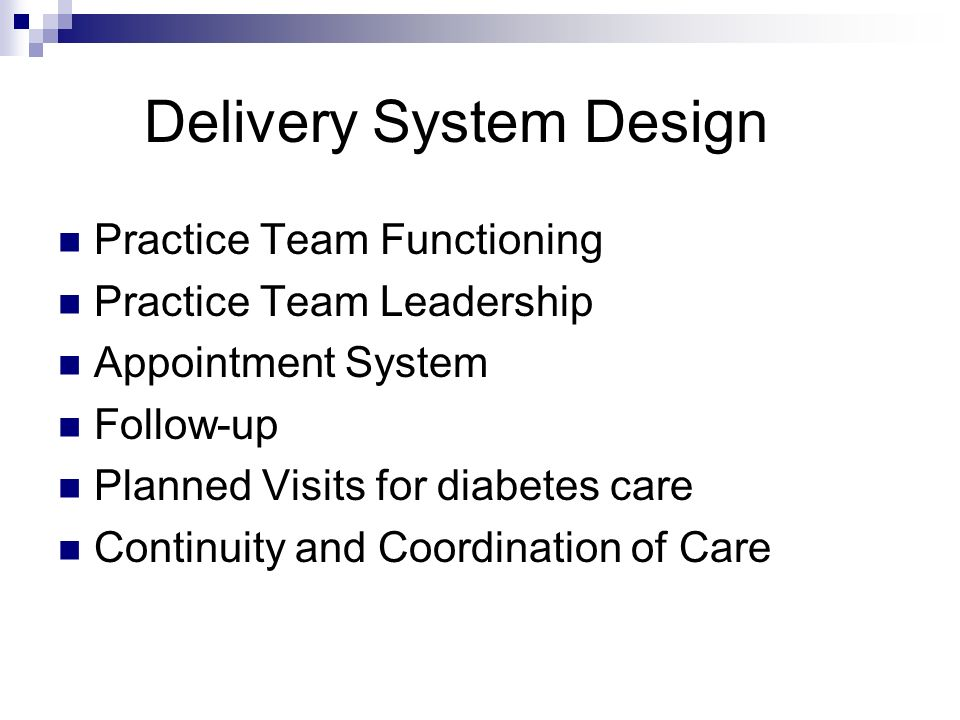 Delivery System Design Practice Team Functioning Practice Team Leadership Appointment System Follow-up Planned Visits for diabetes care Continuity and