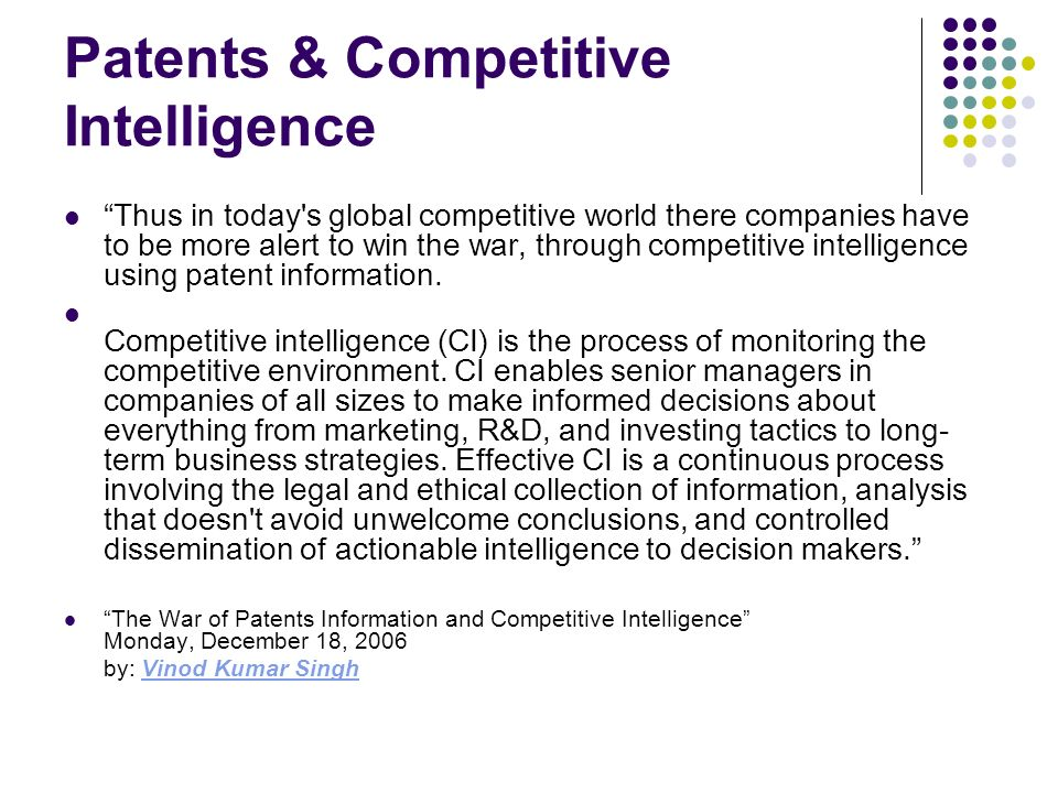 Patents & Competitive Intelligence Thus in today s global competitive world there companies have to be more alert to win the war, through competitive intelligence using patent information.