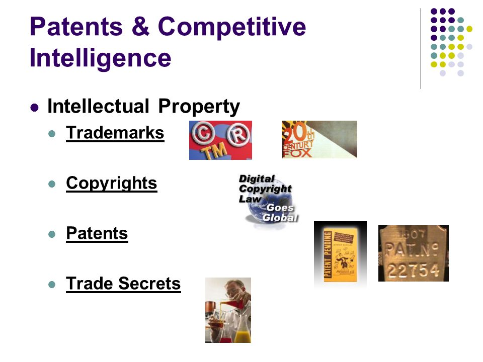Patents & Competitive Intelligence Intellectual Property Trademarks Copyrights Patents Trade Secrets