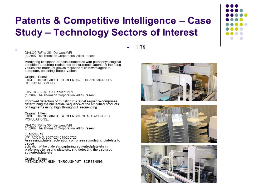 Patents & Competitive Intelligence – Case Study – Technology Sectors of Interest HTS DIALOG(R)File 351:Derwent WPI (c) 2007 The Thomson Corporation.