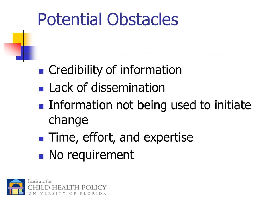 Potential Obstacles Credibility of information Lack of dissemination Information not being used to initiate change Time, effort, and expertise No requirement
