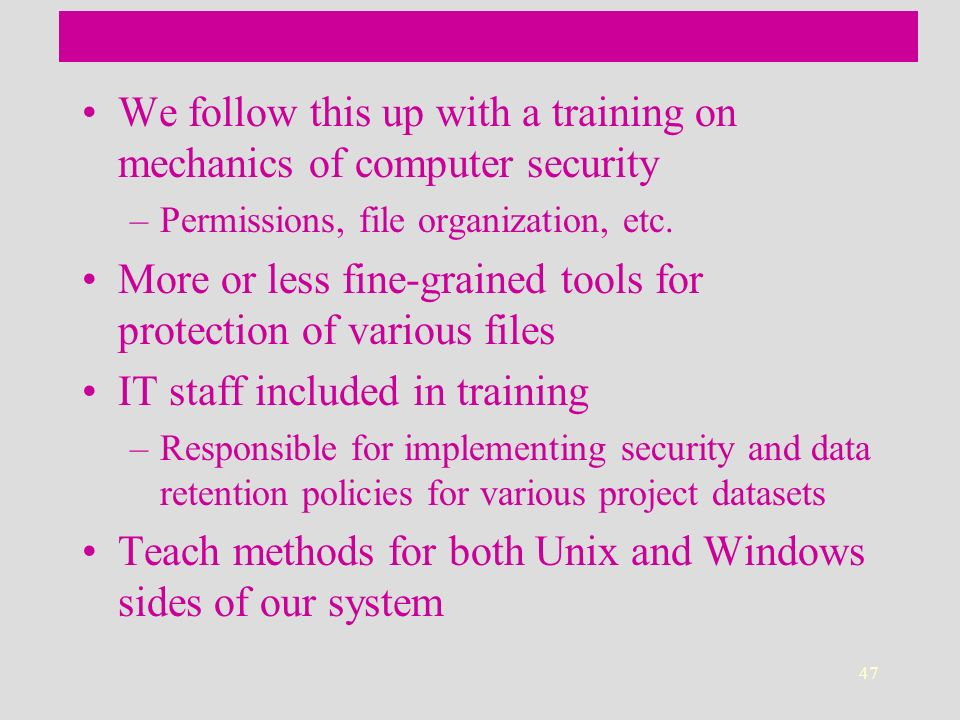 47 We follow this up with a training on mechanics of computer security –Permissions, file organization, etc.