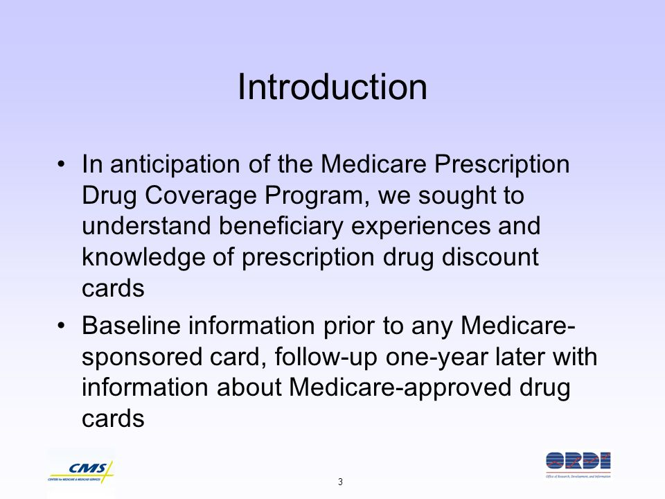 3 Introduction In anticipation of the Medicare Prescription Drug Coverage Program, we sought to understand beneficiary experiences and knowledge of pr