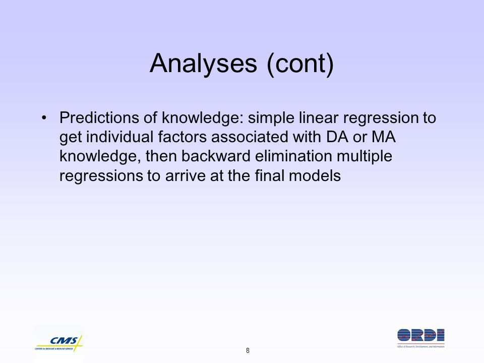 8 Analyses (cont) Predictions of knowledge: simple linear regression to get individual factors associated with DA or MA knowledge, then backward elimi