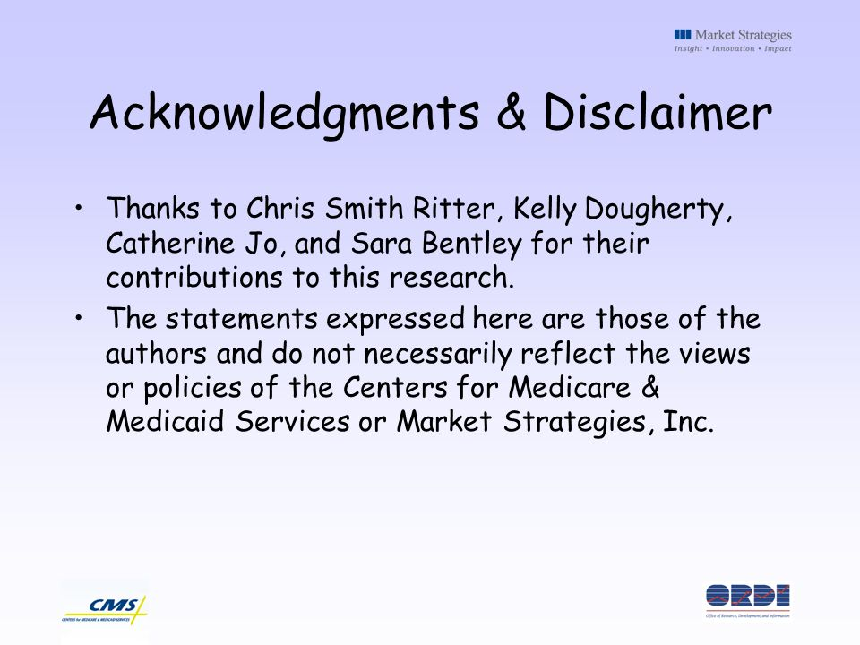 Acknowledgments & Disclaimer Thanks to Chris Smith Ritter, Kelly Dougherty, Catherine Jo, and Sara Bentley for their contributions to this research. T
