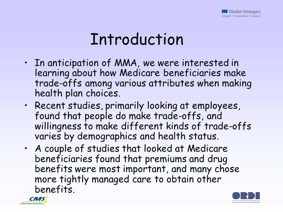 In anticipation of MMA, we were interested in learning about how Medicare beneficiaries make trade-offs among various attributes when making health pl