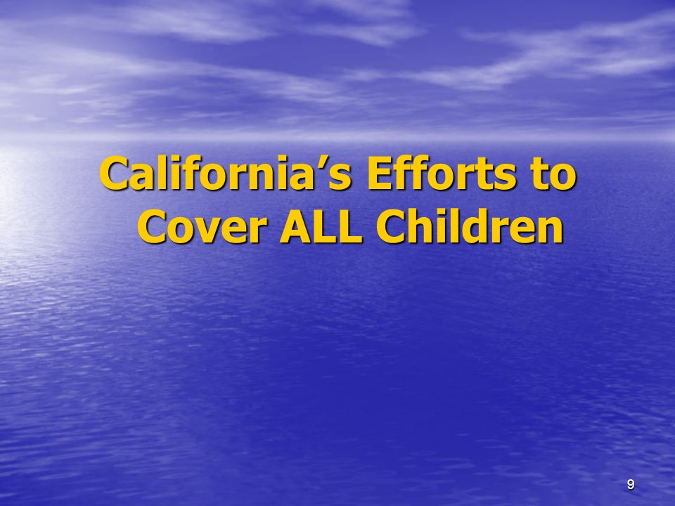 9 Californias Efforts to Cover ALL Children