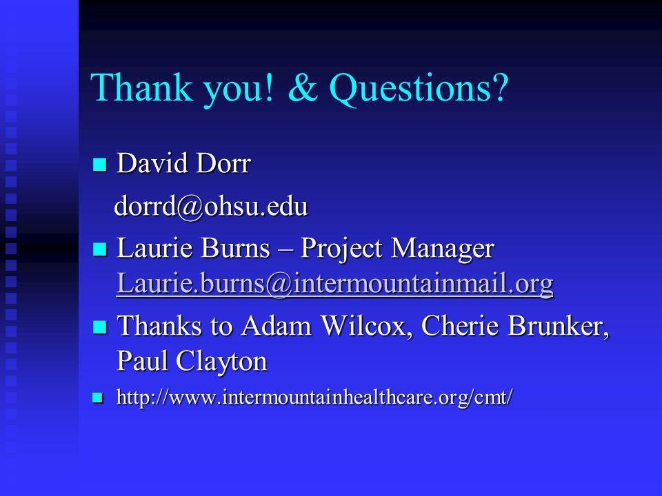 Thank you! & Questions? David Dorr David Dorr dorrd@ohsu.edu dorrd@ohsu.edu Laurie Burns – Project Manager Laurie.burns@intermountainmail.org Laurie B