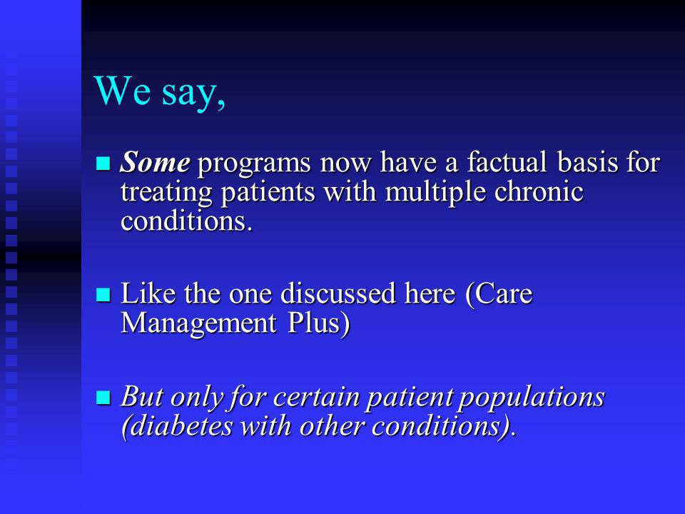 We say, Some programs now have a factual basis for treating patients with multiple chronic conditions.