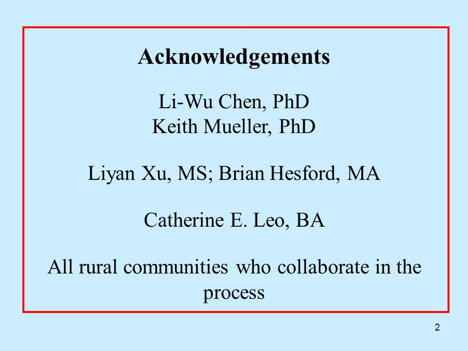 2 Acknowledgements Li-Wu Chen, PhD Keith Mueller, PhD Liyan Xu, MS; Brian Hesford, MA Catherine E.