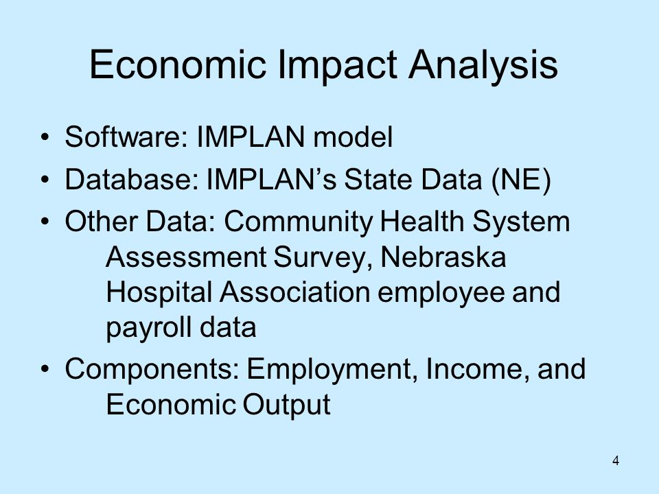 4 Economic Impact Analysis Software: IMPLAN model Database: IMPLANs State Data (NE) Other Data: Community Health System Assessment Survey, Nebraska Hospital Association employee and payroll data Components: Employment, Income, and Economic Output
