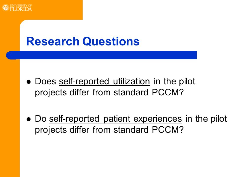 Research Questions Does self-reported utilization in the pilot projects differ from standard PCCM.