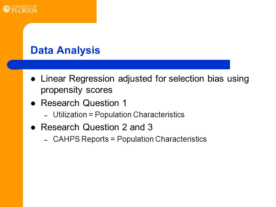 Data Analysis Linear Regression adjusted for selection bias using propensity scores Research Question 1 – Utilization = Population Characteristics Research Question 2 and 3 – CAHPS Reports = Population Characteristics