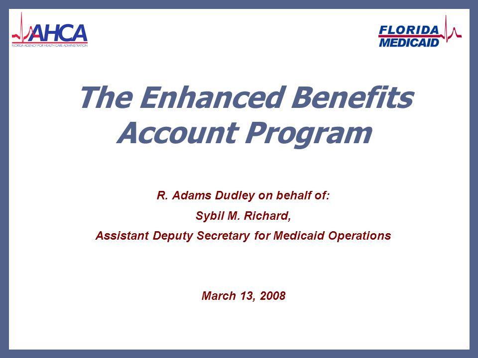 The Enhanced Benefits Account Program R.Adams Dudley on behalf of: Sybil M.