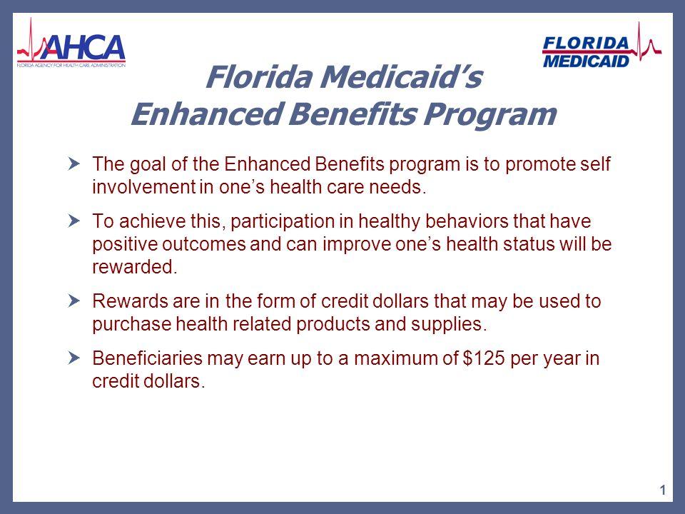 1 Florida Medicaids Enhanced Benefits Program The goal of the Enhanced Benefits program is to promote self involvement in ones health care needs.