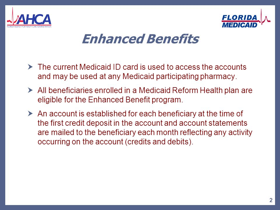 1 Florida Medicaids Enhanced Benefits Program The goal of the Enhanced Benefits program is to promote self involvement in ones health care needs.