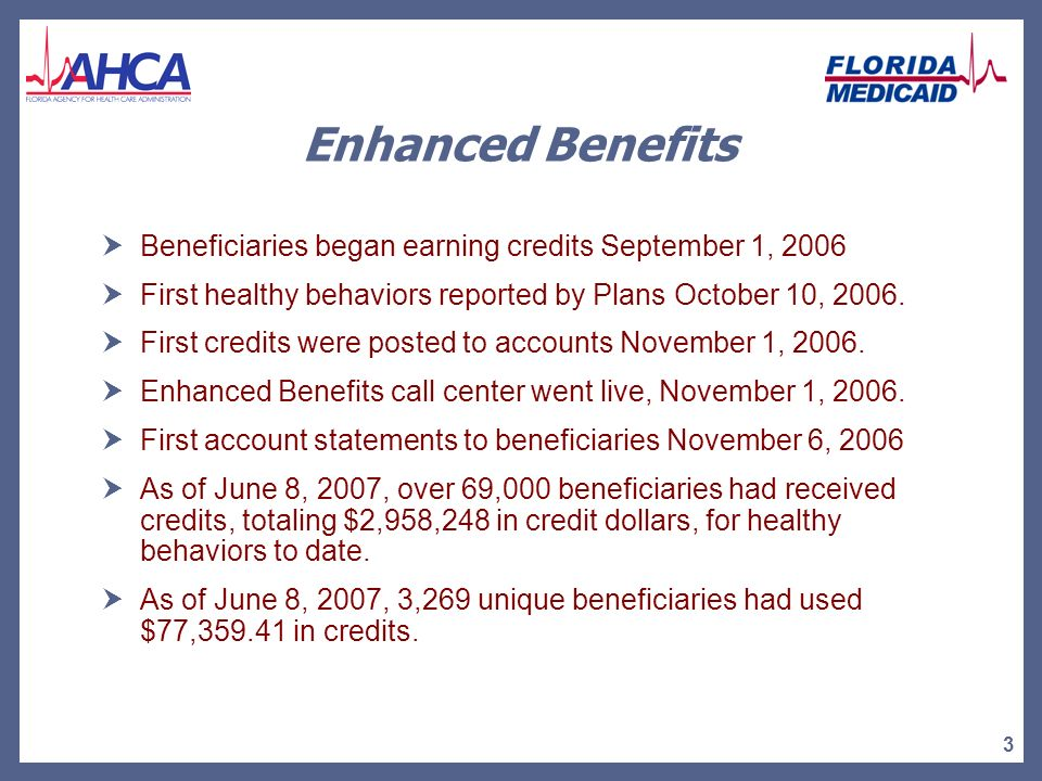 3 Enhanced Benefits Beneficiaries began earning credits September 1, 2006 First healthy behaviors reported by Plans October 10, 2006.