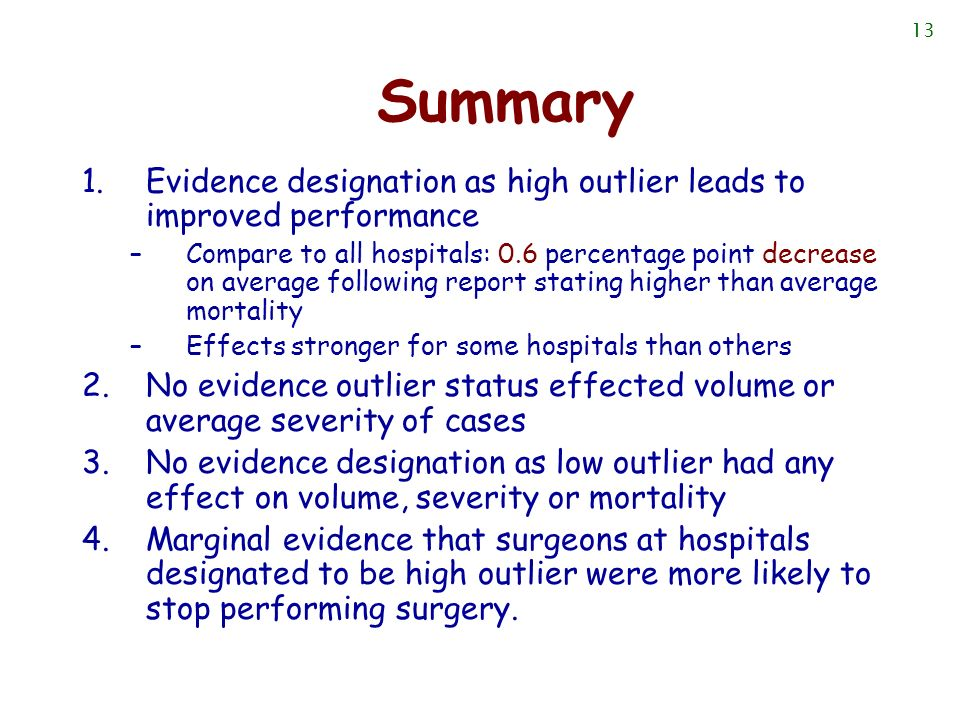 13 Summary 1.Evidence designation as high outlier leads to improved performance –Compare to all hospitals: 0.6 percentage point decrease on average fo