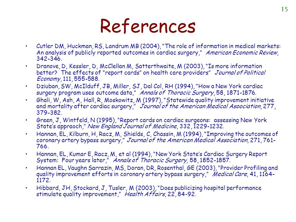 15 References Cutler DM, Huckman, RS, Landrum MB (2004), The role of information in medical markets: An analysis of publicly reported outcomes in card
